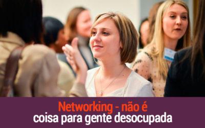 Networking – Não É Coisa Pra Gente Desocupada