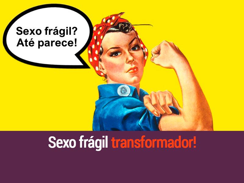 Sexo Frágil Transformador!