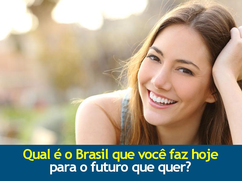 Qual é o Brasil que você faz hoje para o futuro que quer?