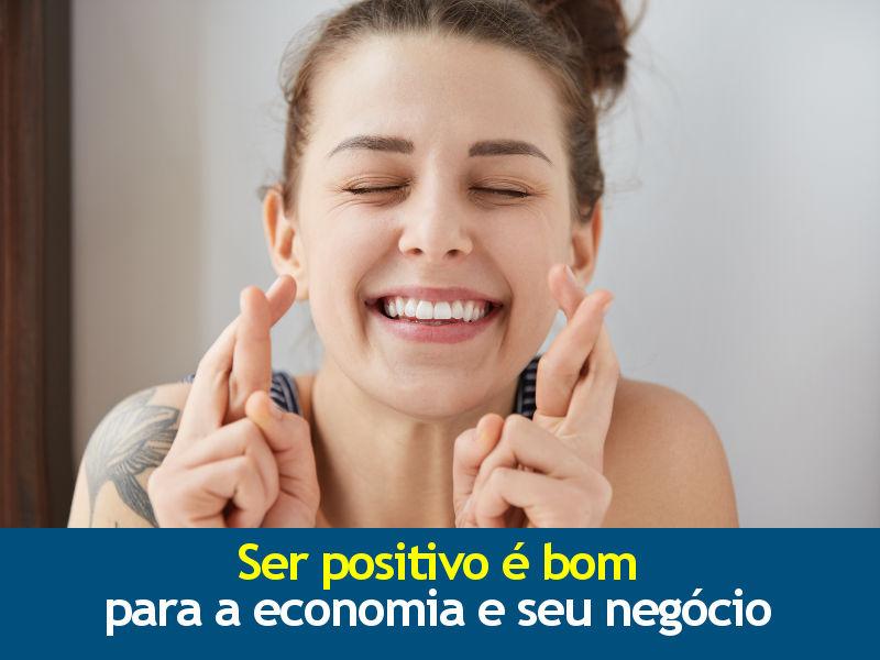 Ser positivo é bom para a economia e seu negócio